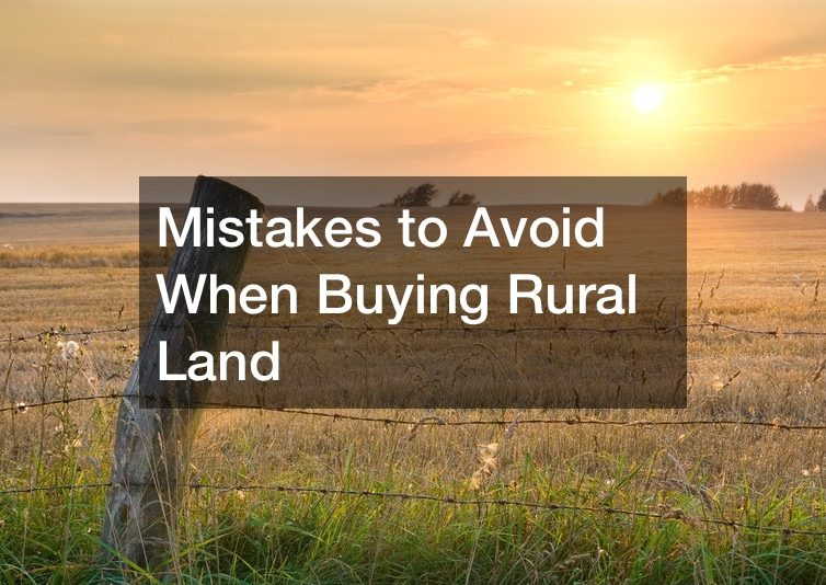 Mistakes to Avoid When Buying Rural Land