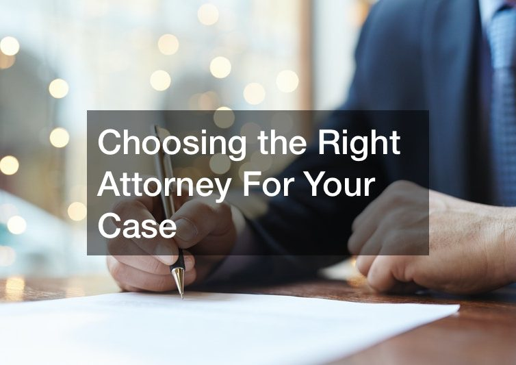 Choosing the Right Attorney For Your Case